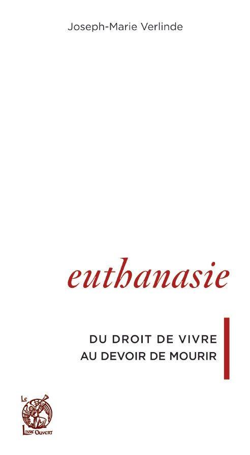 Euthanasie - du droit de vivre au devoir de mourir