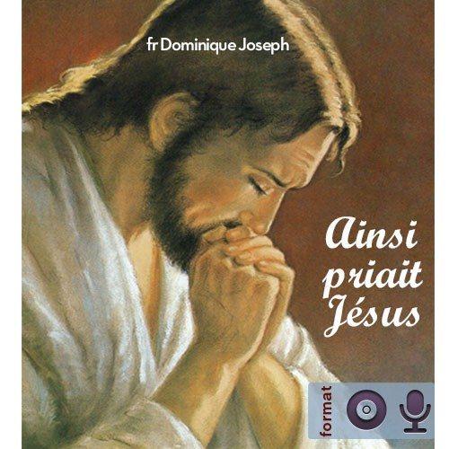 Ainsi priait Jésus