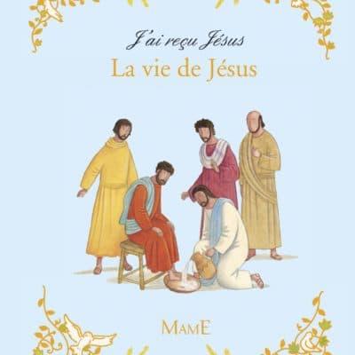 J'ai reçu Jésus - La vie de Jésus