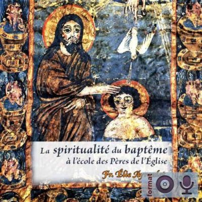 La spiritualité du Baptême à l'école des Pères de l'Eglise